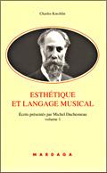 Charles Kœchlin : Tome 1 « Esthétique et langage musical »